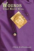 Wounds That Never Heal - Williamson, Ellen