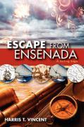 Escape from Ensenada a Sailing Saga - Vincent, Harris T.