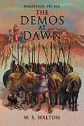 The Demos at Dawn: Marathon, 490 Bce - Walton, W. S.