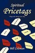 Spiritual Pricetags: Things That Money Can't Buy - Coleman, Bill