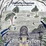 The Adventures of Little Payton - Chapman, Charlotte