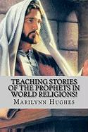 Teaching Stories of the Prophets in World Religions! - Hughes, Marilynn