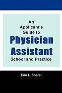 An Applicant's Guide to Physician Assistant School and Practice - Sherer, Mpas Pa-C Rd Erin L.