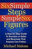 Six Simple Steps Simple Six Figures - Malone, Michael