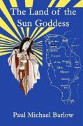 The Land of the Sun Goddess - Barlow, Paul Michael