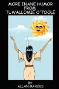 More Inane Humor from Tuwallomie O'Toole - Marcus, Allan