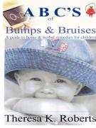 ABC's of Bumps & Bruises, a Guide to Home & Herbal Remedies for Children - Roberts, Theresa