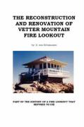 The Reconstruction and Renovation of Vetter Mountain Fire Lookout - Von Schmausen, D.