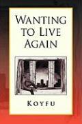 Wanting to Live Again - Koyfu