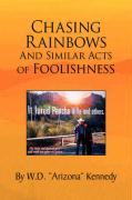 Chasing Rainbows and Similar Acts of Foolishness - Kennedy, W. D.