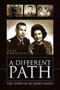 A Different Path: The Story of an Army Family - Creighton, Neal, Jr.