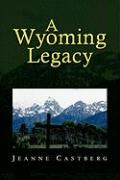 A Wyoming Legacy - Castberg, Jeanne
