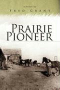 Prairie Pioneer - Grant, Fred