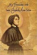 My Friendship with Saint Elizabeth Ann Seton - Tavenner, Mary Hilaire