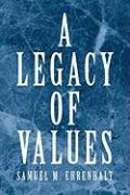 A Legacy of Values - Ehrenhalt, Samuel M.