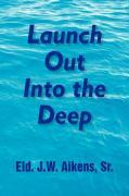 Launch Out Into the Deep - Aikens, Eld J. W. Sr.