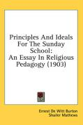 Principles and Ideals for the Sunday School: An Essay in Religious Pedagogy (1903) - Burton, Ernest de Witt; Mathews, Shailer