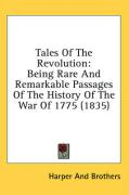 Tales of the Revolution: Being Rare and Remarkable Passages of the History of the War of 1775 (1835) - Harper & Brothers