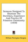 Sermons Designed to Illustrate the Doctrines, Experience and Practice of Primitive Christianity (1830) - Burgess, William Penington