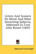 Letters and Sonnets on Moral and Other Interesting Subjects, Addressed to Lord John Russel (1807) - Cartwright, Edmund