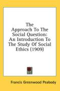 The Approach to the Social Question: An Introduction to the Study of Social Ethics (1909) - Peabody, Francis Greenwood