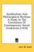 Syndicalism and Philosophical Realism: A Study in the Correlation of Contemporary Social Tendencies (1919) - Scott, John W.