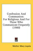 Confession and Communion: For Religious and for Those Who Communicate Frequently (1900) - Loyola, Mother Mary