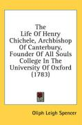 The Life of Henry Chichele, Archbishop of Canterbury, Founder of All Souls College in the University of Oxford (1783) - Spencer, Oliph Leigh