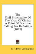 The Civil Principality of the Vicar of Christ: A Point of Doctrine Calling for Definition (1889) - Collingridge, C. F. Peter