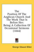 The Position of the Anglican Church and the Work That Is Before Her: Being a Collection of Occasional Sermons (1844) - Biber, George Edward