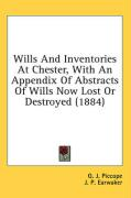 Wills and Inventories at Chester, with an Appendix of Abstracts of Wills Now Lost or Destroyed (1884)