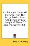 An Enlarged Series of Extracts from the Diary, Meditations and Letters of Mr. Joseph Williams of Kidderminster (1826) - Hanbury, Benjamin