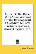 Music of the Bible, with Some Account of the Development of Modern Musical Instruments from Ancient Types (1914) - Stainer, John
