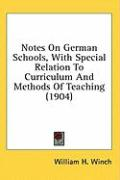 Notes on German Schools, with Special Relation to Curriculum and Methods of Teaching (1904) - Winch, William H.