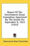 Report of the Government Grant Committee Appointed by the Senate on September 9, 1922 (1922) - Government Grant Committee, Grant Commit