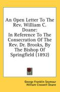 An Open Letter to the REV. William C. Doane: In Reference to the Consecration of the REV. Dr. Brooks, by the Bishop of Springfield (1892) - Seymour, George Franklin; Doane, William Croswell