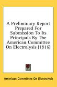 A Preliminary Report Prepared for Submission to Its Principals by the American Committee on Electrolysis (1916) - American Committee on Electrolysis, Comm
