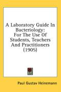 A Laboratory Guide in Bacteriology: For the Use of Students, Teachers and Practitioners (1905) - Heinemann, Paul Gustav