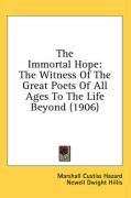 The Immortal Hope: The Witness of the Great Poets of All Ages to the Life Beyond (1906) - Hazard, Marshall Custiss