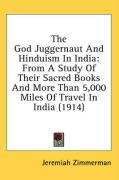 The God Juggernaut and Hinduism in India: From a Study of Their Sacred Books and More Than 5,000 Miles of Travel in India (1914) - Zimmerman, Jeremiah
