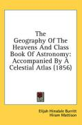 The Geography of the Heavens and Class Book of Astronomy: Accompanied by a Celestial Atlas (1856) - Burritt, Elijah Hinsdale