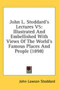 John L. Stoddard's Lectures V5: Illustrated and Embellished with Views of the World's Famous Places and People (1898) - Stoddard, John Lawson