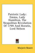 Patriotic Lady: Emma, Lady Hamilton, the Neapolitan Revolution of 1799 and Horatio, Lord Nelson - Bowen, Marjorie