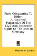 From Constantine to Hitler: A Historical Perspective of the Civil and Economic Rights of the Jews in Germany - Zarchin, Michael M.