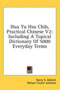 Hua Yu Hsu Chih, Practical Chinese V2: Including a Topical Dictionary of 5000 Everyday Terms - Aldrich, Harry S.