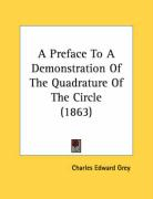 A Preface to a Demonstration of the Quadrature of the Circle (1863) - Grey, Charles Edward