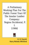 A Preliminary Working Plan for the Public Forest Tract of the Insular Lumber Company: Negros Occidental, P. I. (1906) - Everett, H. D.; Whitford, Harry Nichols