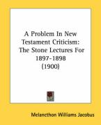 A Problem in New Testament Criticism: The Stone Lectures for 1897-1898 (1900) - Jacobus, Melancthon Williams