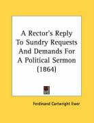 A Rector's Reply to Sundry Requests and Demands for a Political Sermon (1864) - Ewer, Ferdinand Cartwright