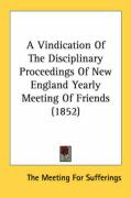 A Vindication of the Disciplinary Proceedings of New England Yearly Meeting of Friends (1852) - The Meeting for Sufferings, Meeting For